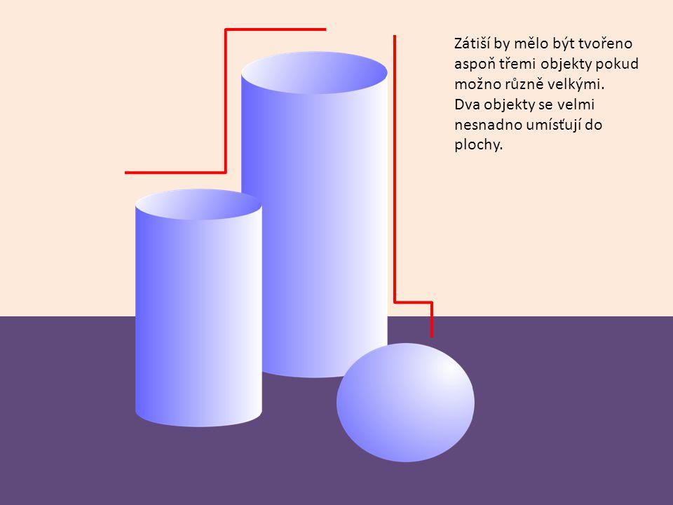 Zátiší by mělo být tvořeno aspoň třemi objekty pokud možno různě velkými.