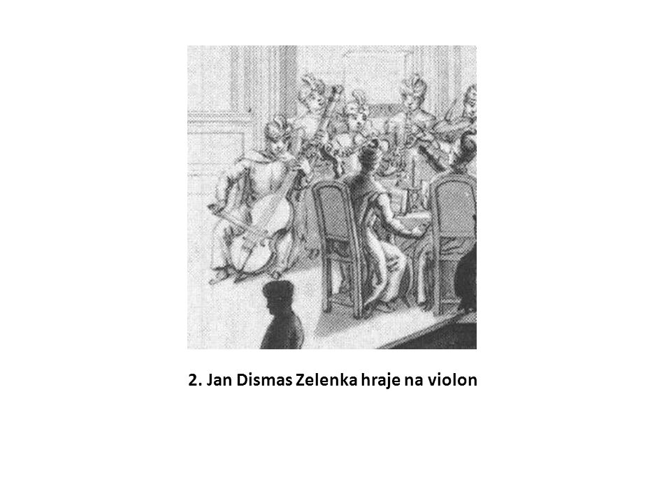 2. Jan Dismas Zelenka hraje na violon