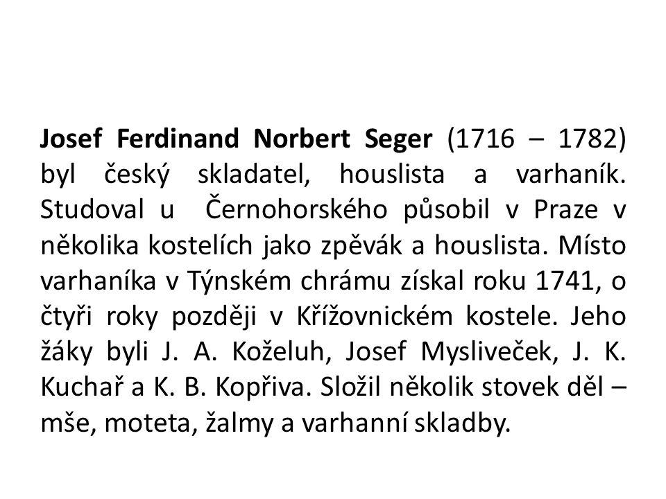Josef Ferdinand Norbert Seger (1716 – 1782) byl český skladatel, houslista a varhaník.