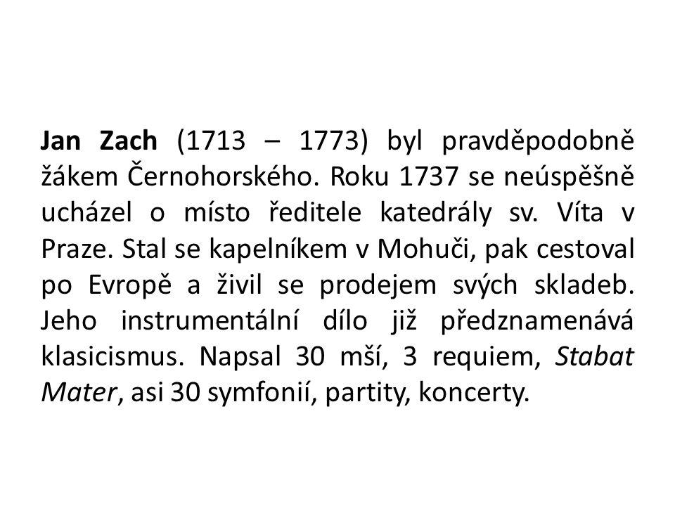 Jan Zach (1713 – 1773) byl pravděpodobně žákem Černohorského