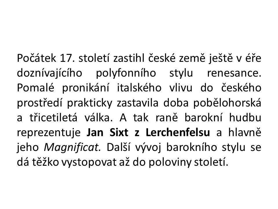 Počátek 17. století zastihl české země ještě v éře doznívajícího polyfonního stylu renesance.
