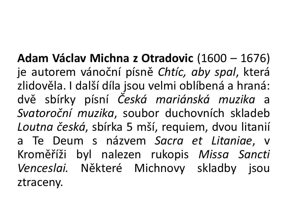 Adam Václav Michna z Otradovic (1600 – 1676) je autorem vánoční písně Chtíc, aby spal, která zlidověla.