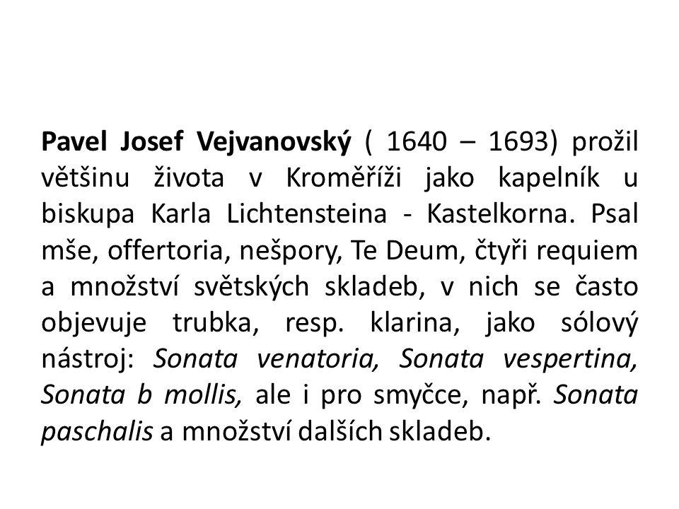 Pavel Josef Vejvanovský ( 1640 – 1693) prožil většinu života v Kroměříži jako kapelník u biskupa Karla Lichtensteina - Kastelkorna.
