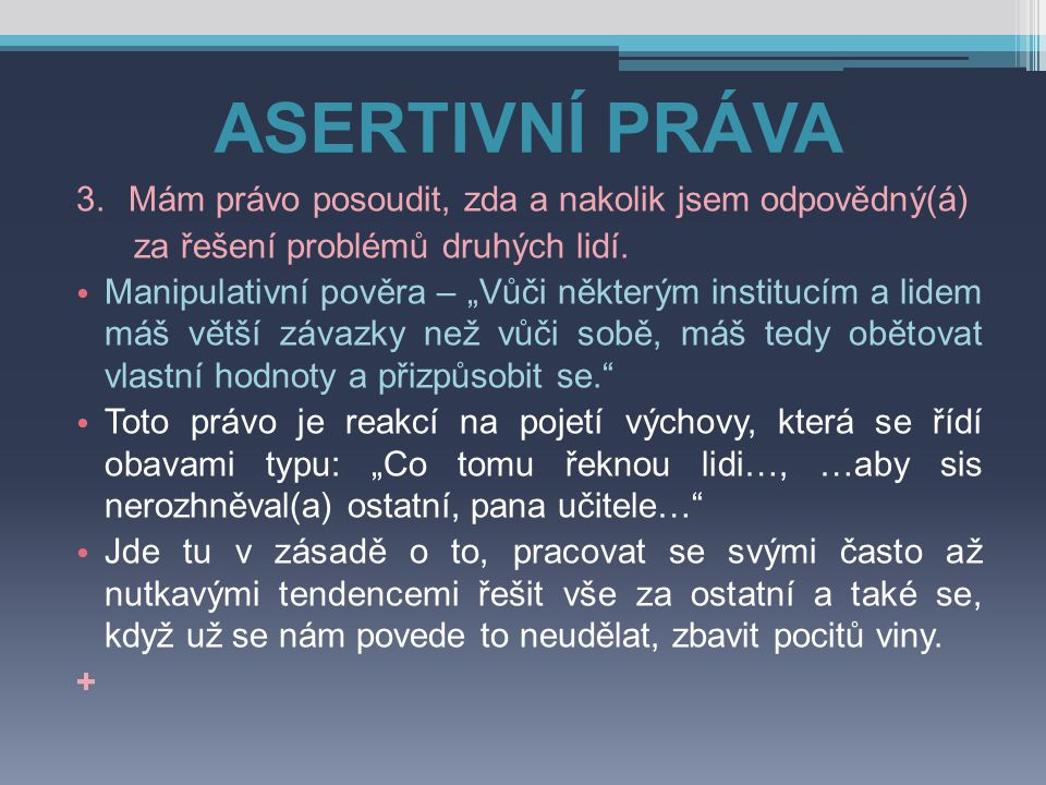 ASERTIVNÍ PRÁVA 3. Mám právo posoudit, zda a nakolik jsem odpovědný(á)