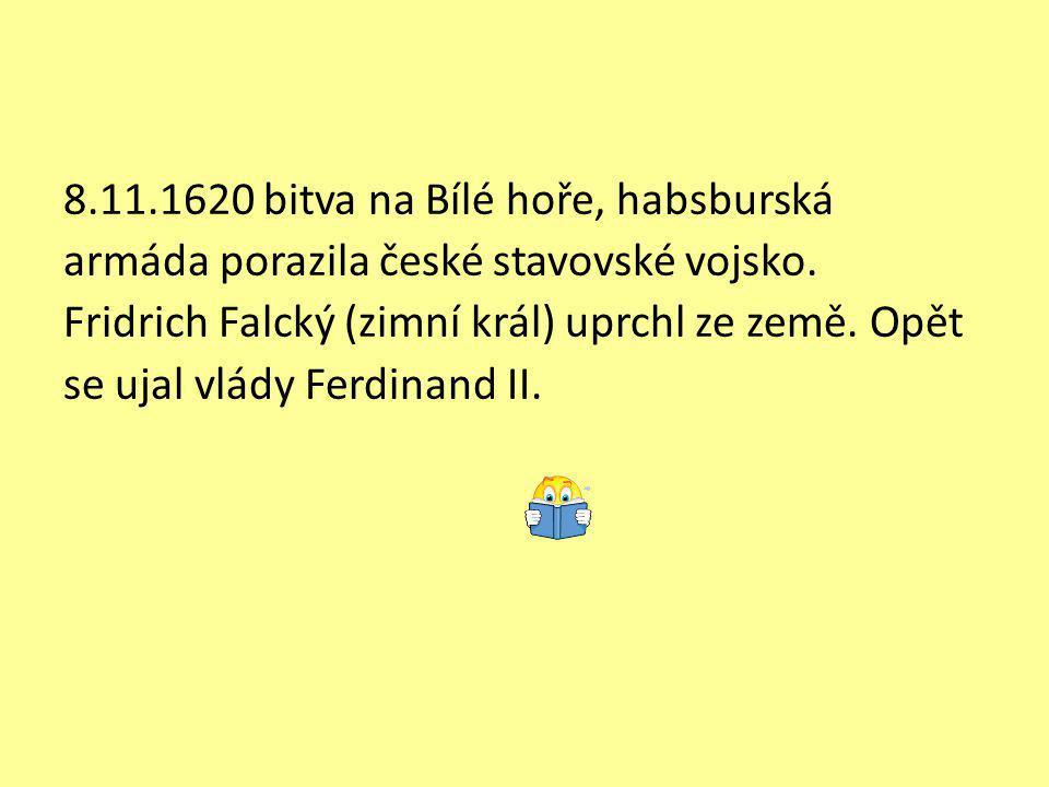8.11.1620 bitva na Bílé hoře, habsburská armáda porazila české stavovské vojsko.