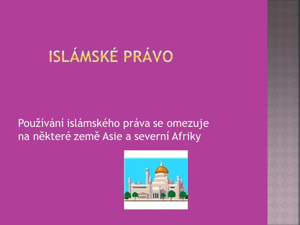 Islámské právo Používání islámského práva se omezuje na některé země Asie a severní Afriky