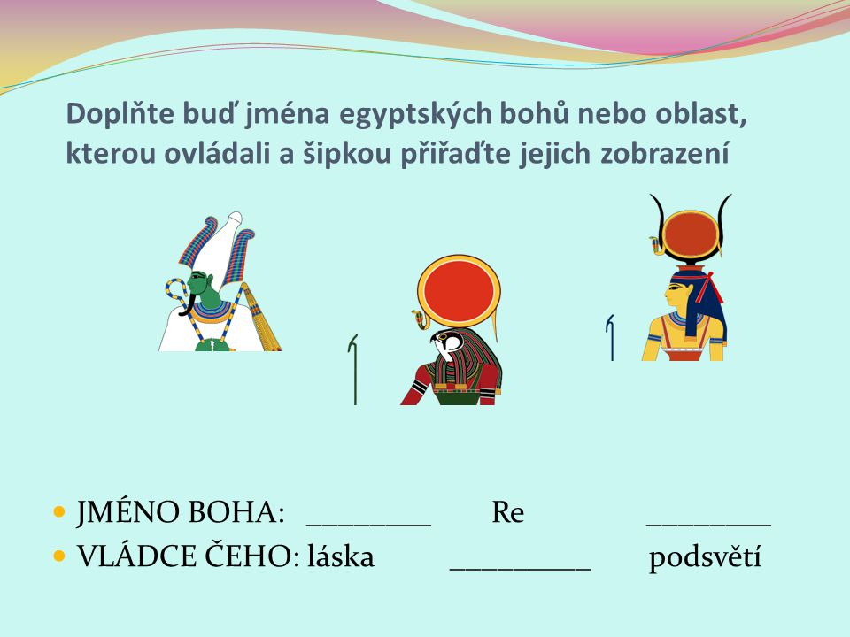 Doplňte buď jména egyptských bohů nebo oblast, kterou ovládali a šipkou přiřaďte jejich zobrazení