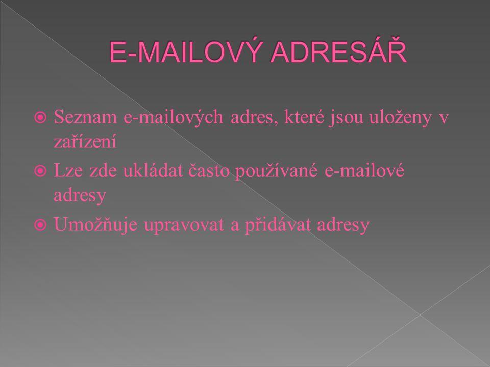 E-MAILOVÝ ADRESÁŘ Seznam e-mailových adres, které jsou uloženy v zařízení. Lze zde ukládat často používané e-mailové adresy.