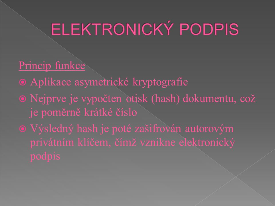ELEKTRONICKÝ PODPIS Princip funkce Aplikace asymetrické kryptografie
