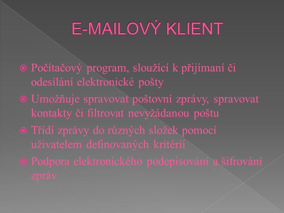 E-MAILOVÝ KLIENT Počítačový program, sloužící k přijímaní či odesílání elektronické pošty.