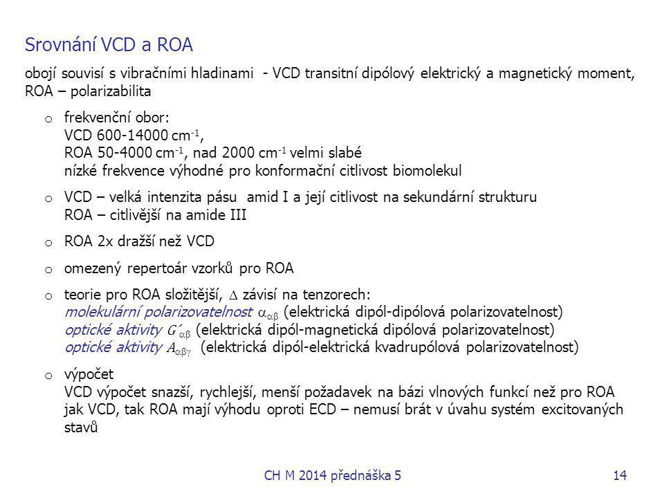 Srovnání VCD a ROA obojí souvisí s vibračními hladinami - VCD transitní dipólový elektrický a magnetický moment, ROA – polarizabilita.