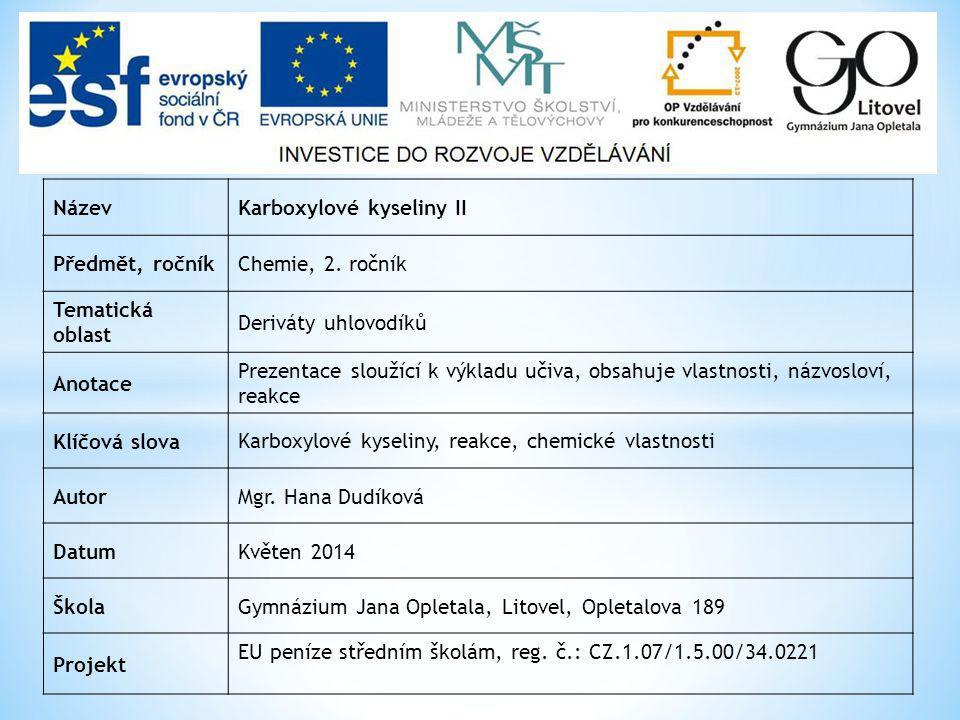 Název Karboxylové kyseliny II. Předmět, ročník. Chemie, 2. ročník. Tematická oblast. Deriváty uhlovodíků.