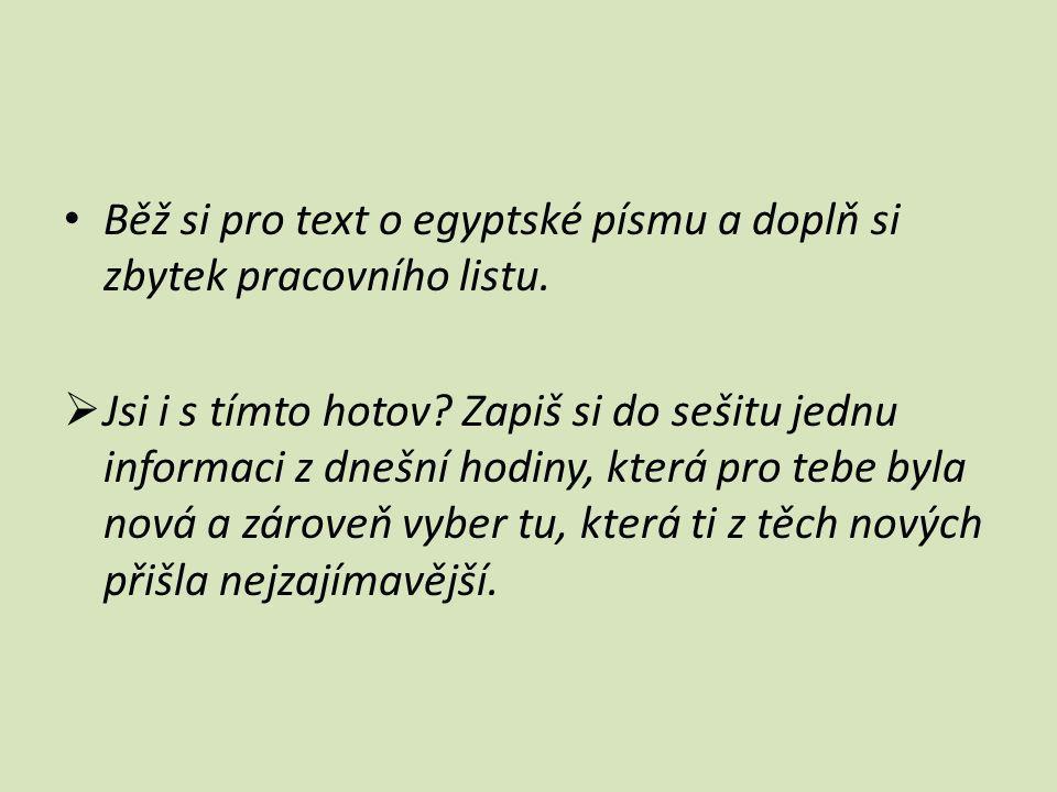 Běž si pro text o egyptské písmu a doplň si zbytek pracovního listu.