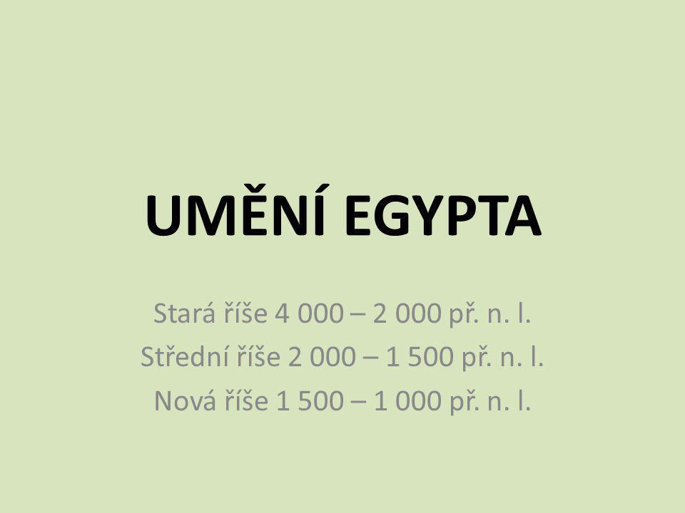 UMĚNÍ EGYPTA Stará říše 4 000 – 2 000 př. n. l.