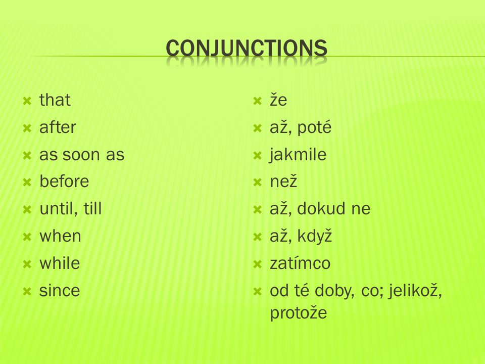 COnjunctions that after as soon as before until, till when while since