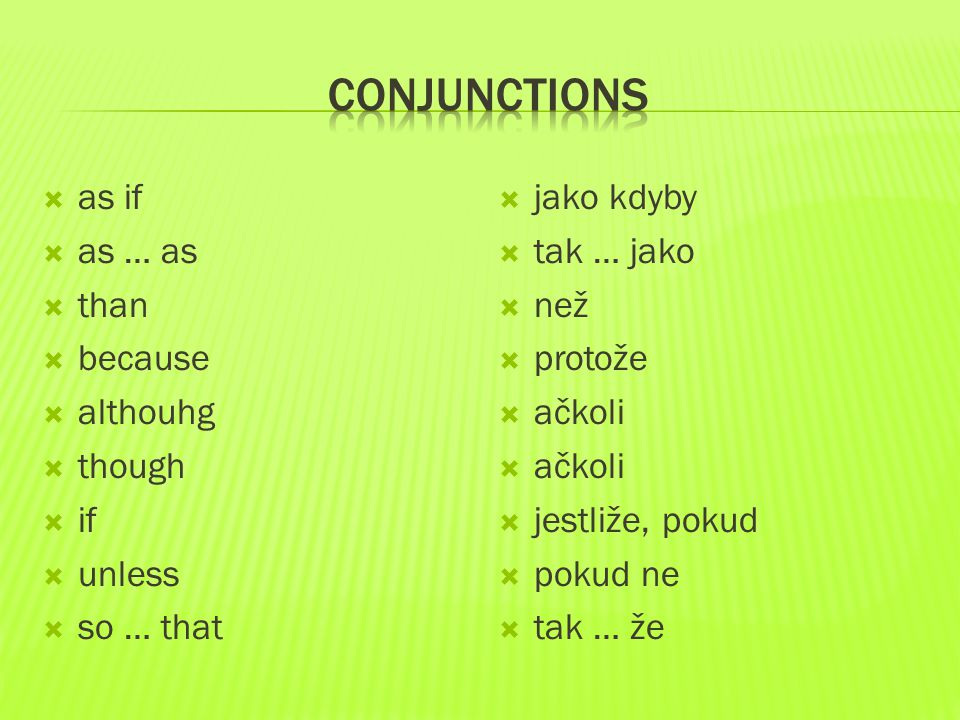 COnjunctions as if as … as than because althouhg though if unless