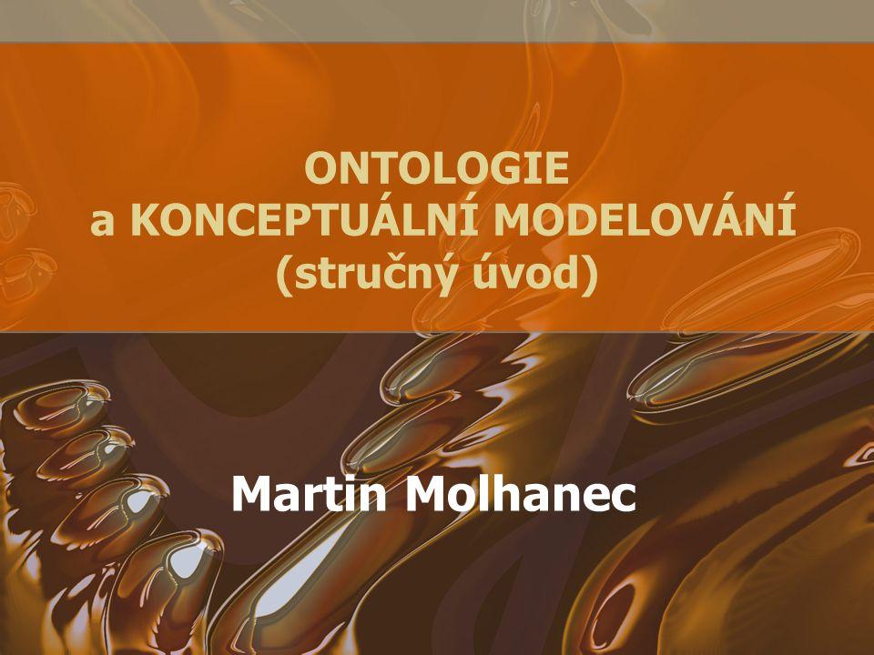ONTOLOGIE a KONCEPTUÁLNÍ MODELOVÁNÍ (stručný úvod)