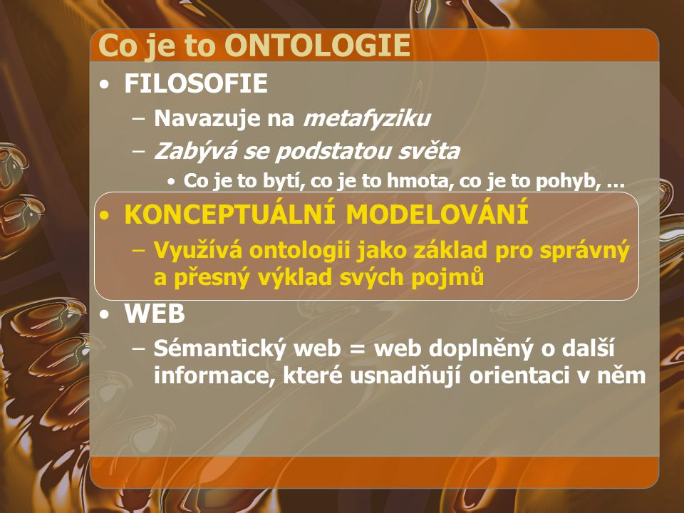 Co je to ONTOLOGIE FILOSOFIE KONCEPTUÁLNÍ MODELOVÁNÍ WEB