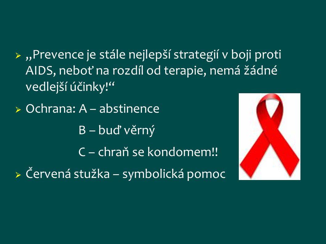 """""""Prevence je stále nejlepší strategií v boji proti AIDS, neboť na rozdíl od terapie, nemá žádné vedlejší účinky!"""