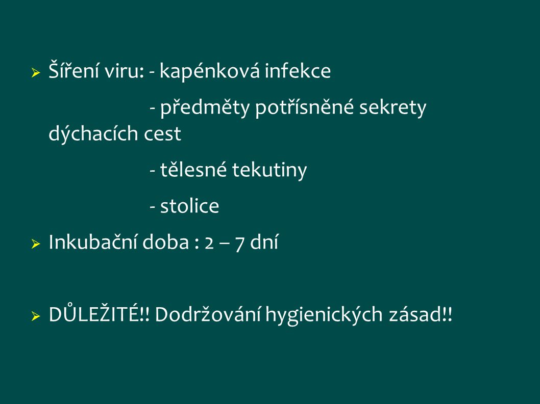 Šíření viru: - kapénková infekce