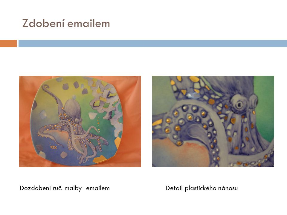 Zdobení emailem Dozdobení ruč. malby emailem Detail plastického nánosu