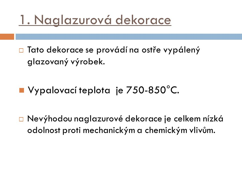 1. Naglazurová dekorace Vypalovací teplota je 750-850°C.