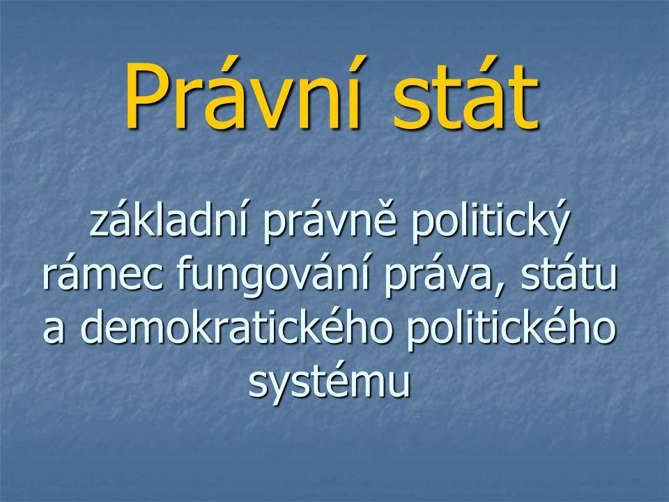 Právní stát základní právně politický rámec fungování práva, státu a demokratického politického systému