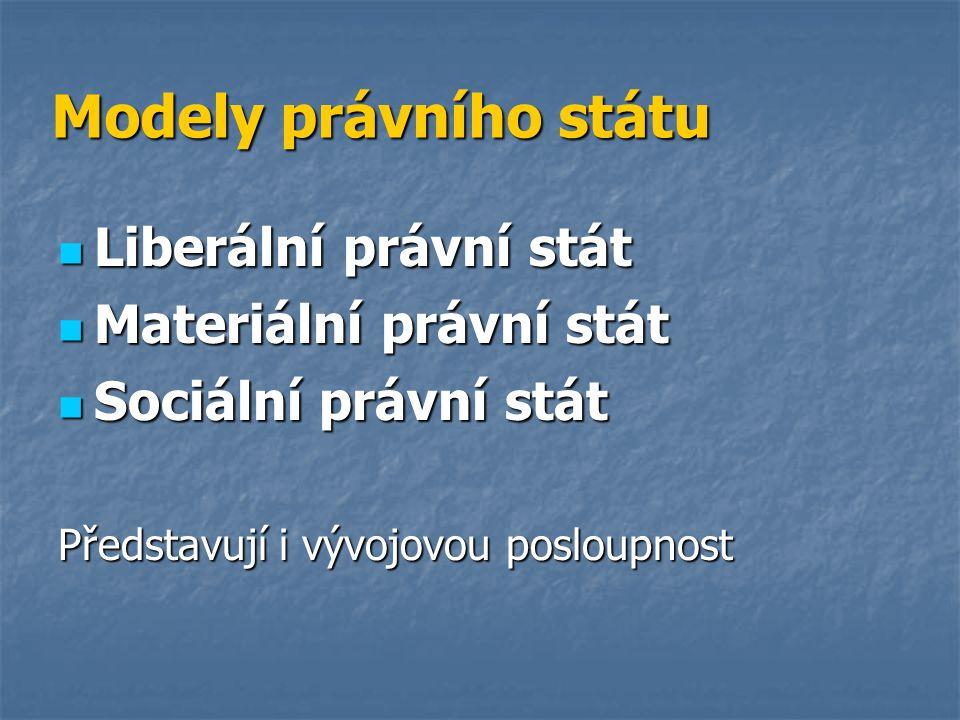 Modely právního státu Liberální právní stát Materiální právní stát