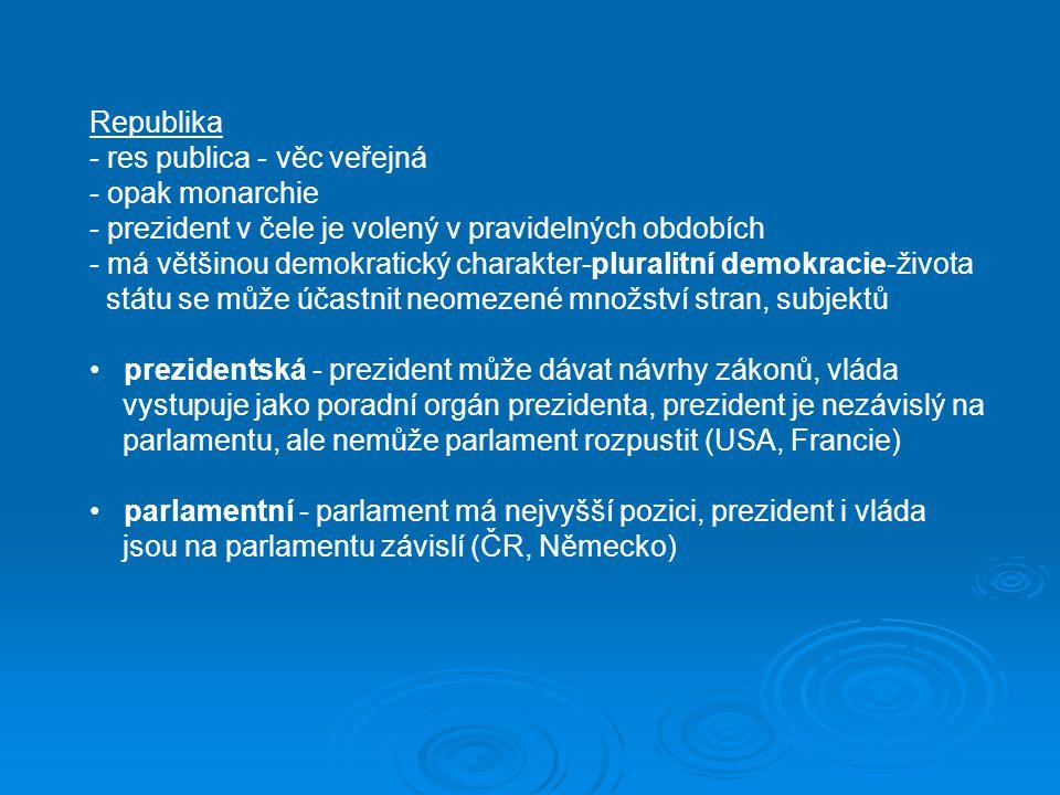 Republika - res publica - věc veřejná. - opak monarchie. - prezident v čele je volený v pravidelných obdobích.