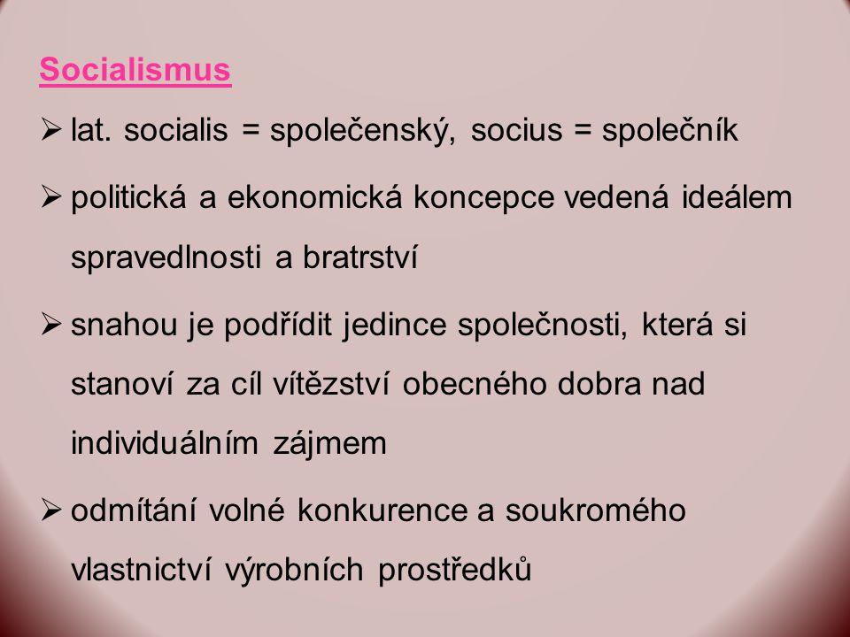 Socialismus lat. socialis = společenský, socius = společník. politická a ekonomická koncepce vedená ideálem spravedlnosti a bratrství.