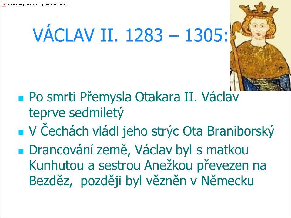 VÁCLAV II. 1283 – 1305: Po smrti Přemysla Otakara II. Václav teprve sedmiletý. V Čechách vládl jeho strýc Ota Braniborský.