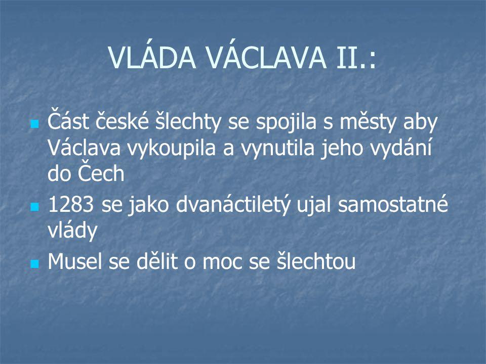 VLÁDA VÁCLAVA II.: Část české šlechty se spojila s městy aby Václava vykoupila a vynutila jeho vydání do Čech.