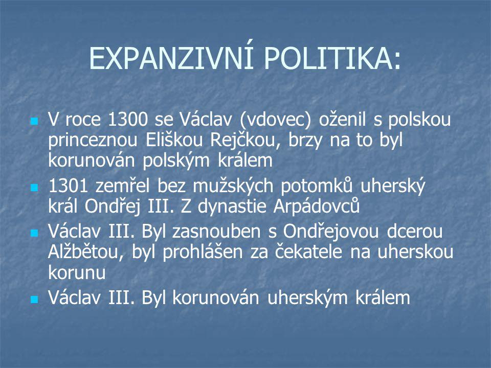 EXPANZIVNÍ POLITIKA: V roce 1300 se Václav (vdovec) oženil s polskou princeznou Eliškou Rejčkou, brzy na to byl korunován polským králem.