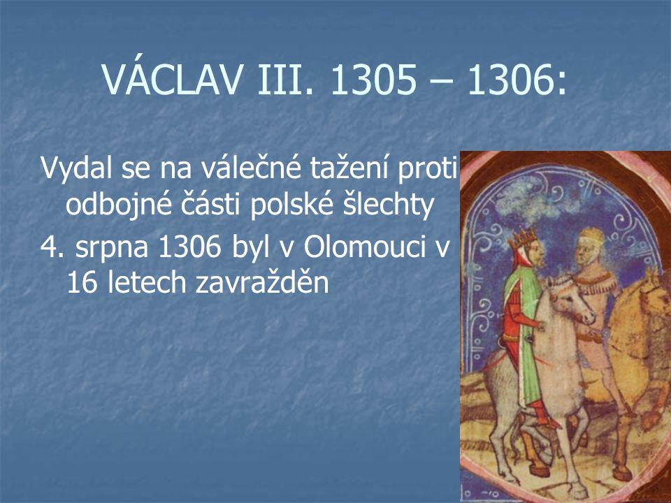 VÁCLAV III. 1305 – 1306: Vydal se na válečné tažení proti odbojné části polské šlechty.