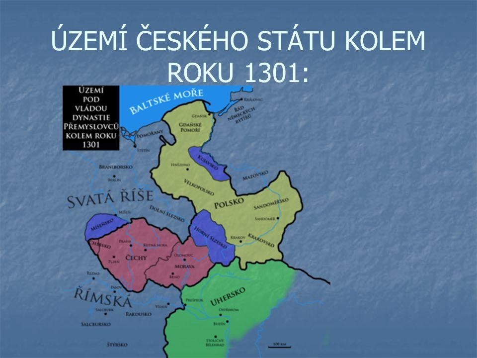 ÚZEMÍ ČESKÉHO STÁTU KOLEM ROKU 1301: