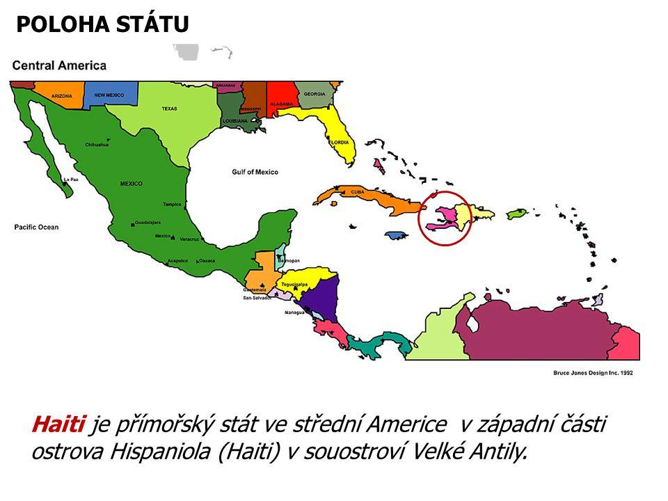 POLOHA STÁTU Haiti je přímořský stát ve střední Americe v západní části ostrova Hispaniola (Haiti) v souostroví Velké Antily.