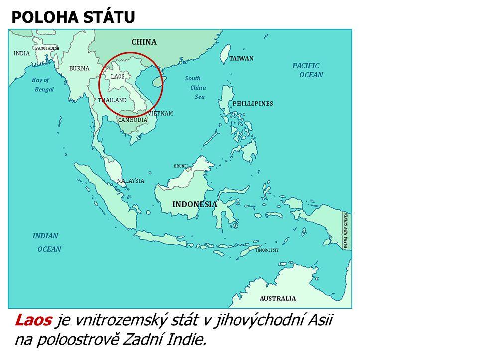 POLOHA STÁTU Laos je vnitrozemský stát v jihovýchodní Asii na poloostrově Zadní Indie.