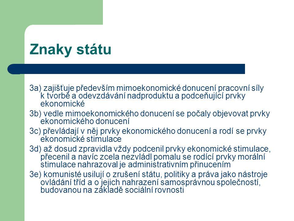 Znaky státu 3a) zajišťuje především mimoekonomické donucení pracovní síly k tvorbě a odevzdávání nadproduktu a podceňující prvky ekonomické.