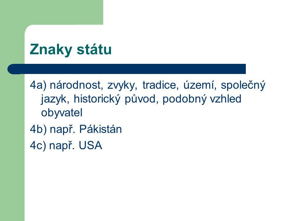 Znaky státu 4a) národnost, zvyky, tradice, území, společný jazyk, historický původ, podobný vzhled obyvatel.