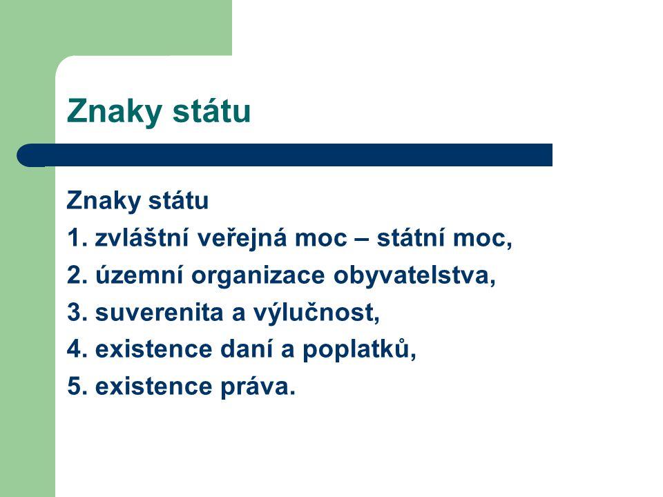 Znaky státu Znaky státu 1. zvláštní veřejná moc – státní moc,