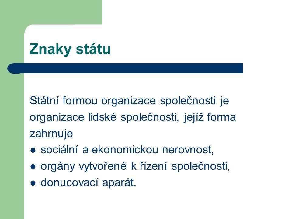 Znaky státu Státní formou organizace společnosti je