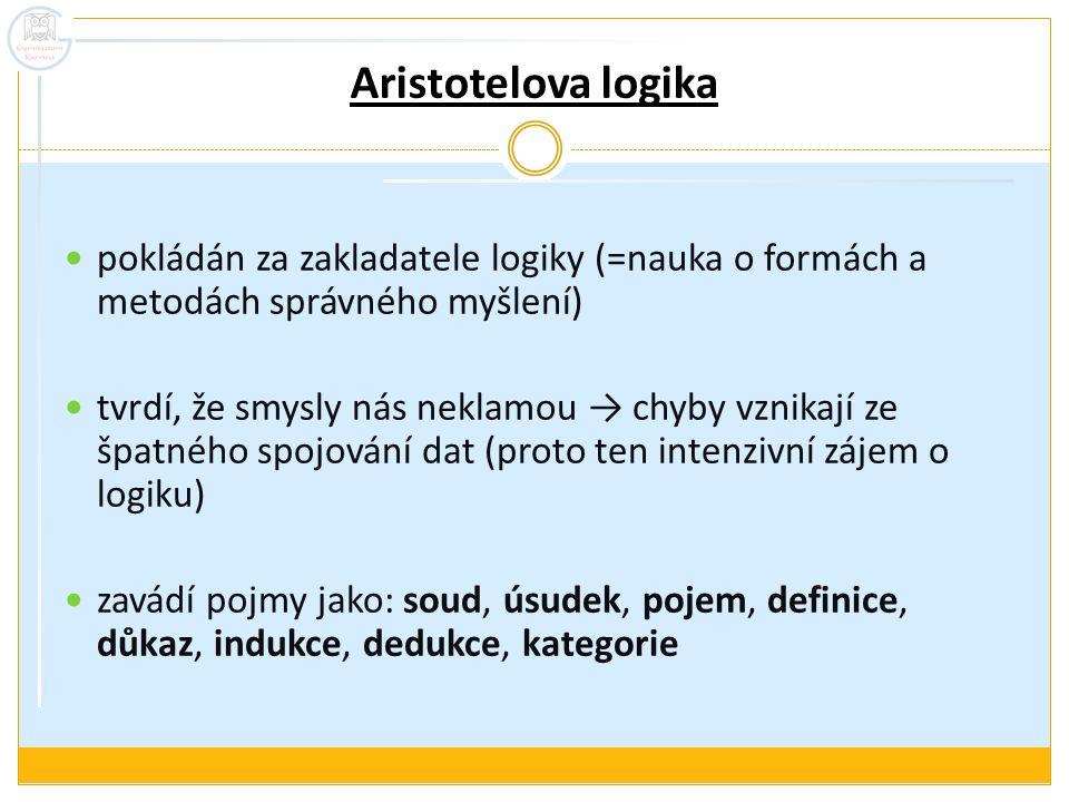Aristotelova logika pokládán za zakladatele logiky (=nauka o formách a metodách správného myšlení)