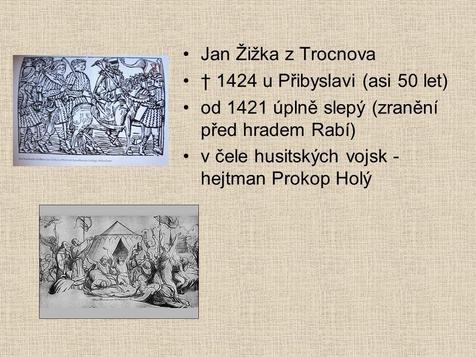 Jan Žižka z Trocnova † 1424 u Přibyslavi (asi 50 let) od 1421 úplně slepý (zranění před hradem Rabí)