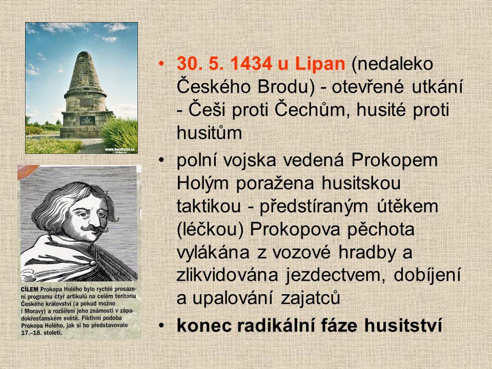 30. 5. 1434 u Lipan (nedaleko Českého Brodu) - otevřené utkání - Češi proti Čechům, husité proti husitům