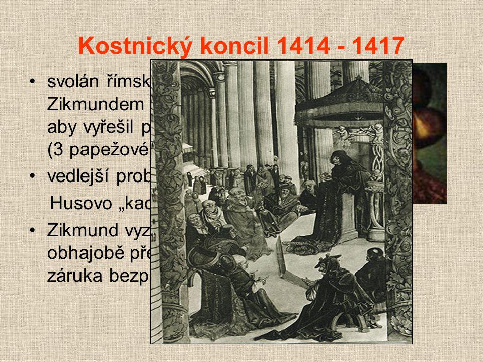 Kostnický koncil 1414 - 1417 svolán římským králem Zikmundem Lucemburským, aby vyřešil papežské schizma (3 papežové)