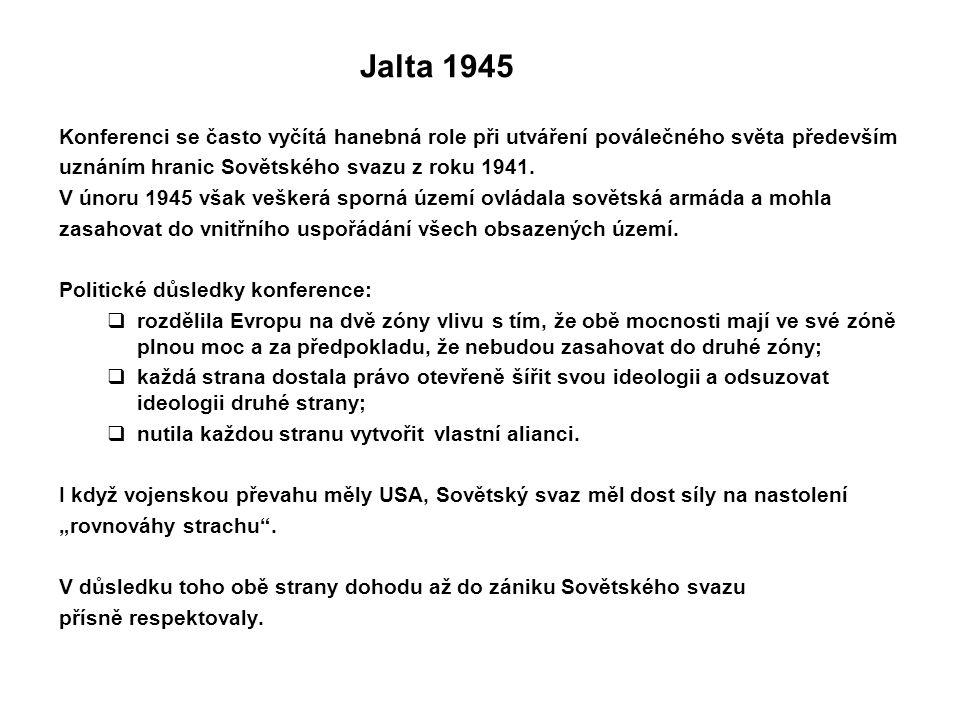 Jalta 1945 Konferenci se často vyčítá hanebná role při utváření poválečného světa především. uznáním hranic Sovětského svazu z roku 1941.