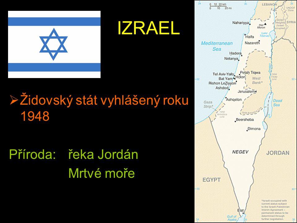 IZRAEL Židovský stát vyhlášený roku 1948 Příroda: řeka Jordán