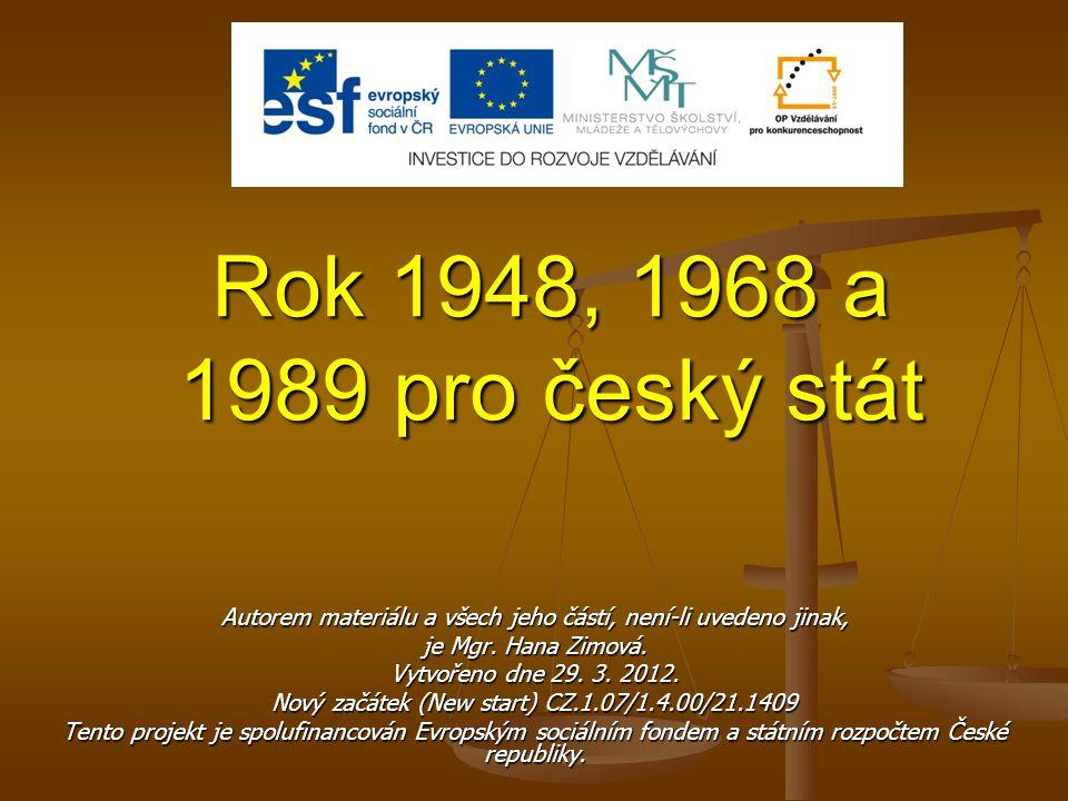 Rok 1948, 1968 a 1989 pro český stát Autorem materiálu a všech jeho částí, není-li uvedeno jinak, je Mgr. Hana Zimová.