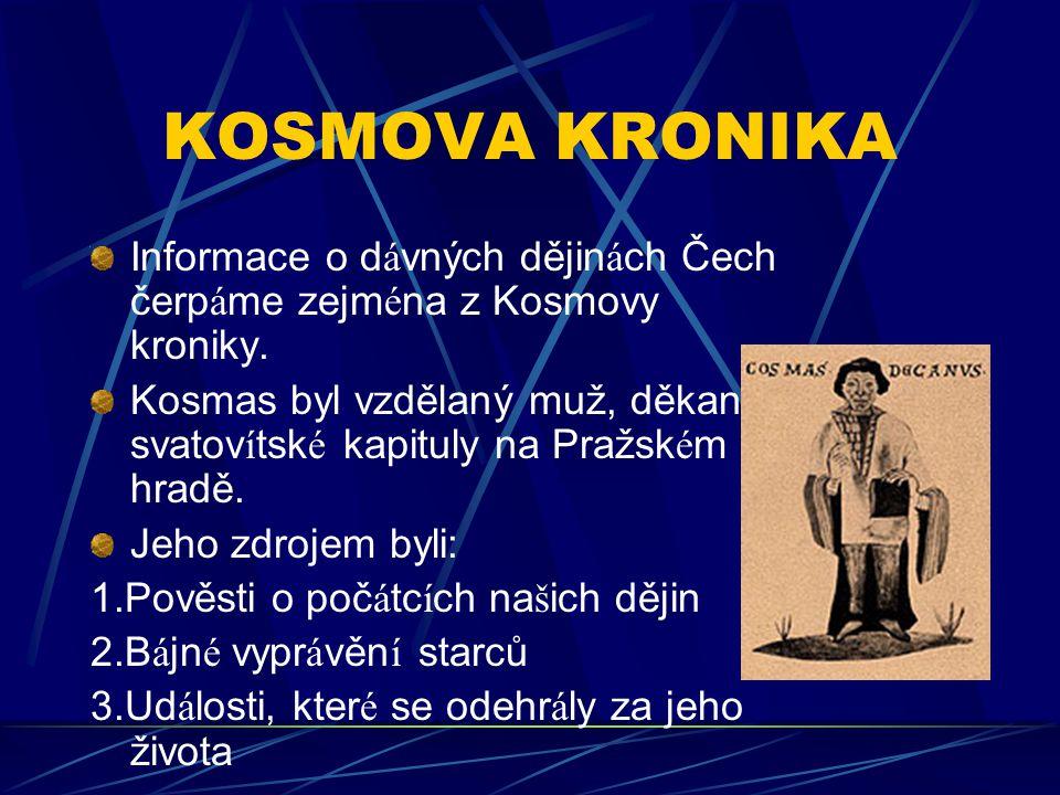 KOSMOVA KRONIKA Informace o dávných dějinách Čech čerpáme zejména z Kosmovy kroniky.