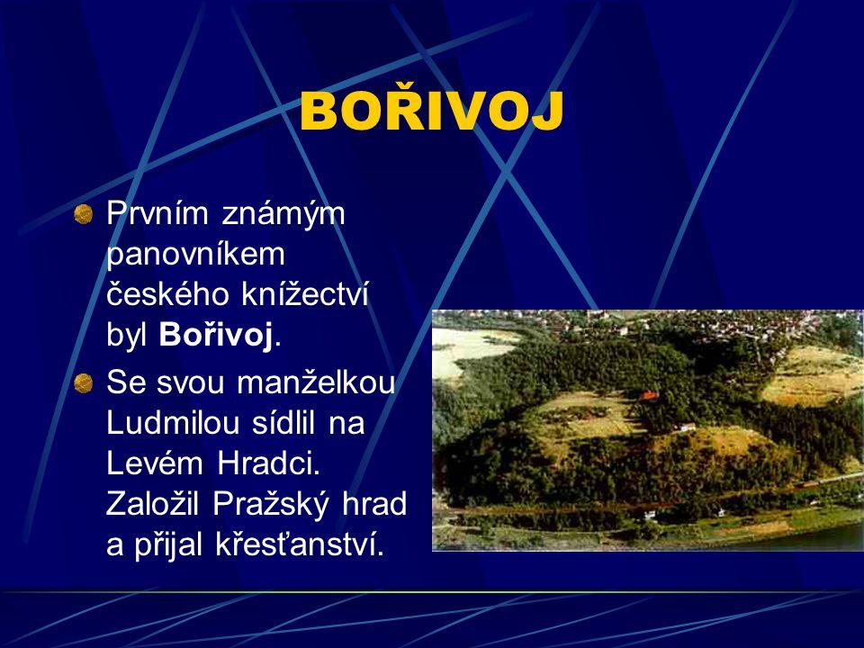 BOŘIVOJ Prvním známým panovníkem českého knížectví byl Bořivoj.